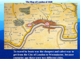 The Map of London of 1640 To travel by boats was the cheapest and safest way