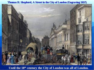 Thomas H. Shepherd, A Street in the City of London (Engraving 1837) Until the