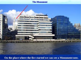 The Monument On the place where the fire started we can see a Monument now.