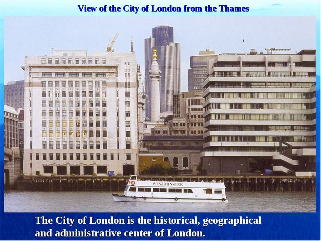 View of the City of London from the Thames The City of London is the historic...