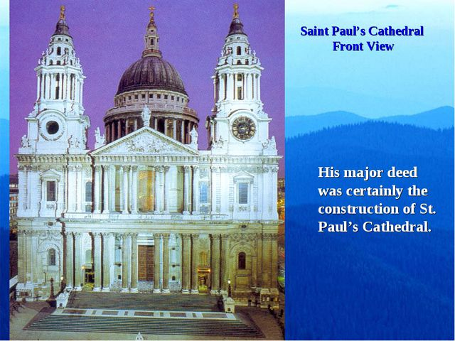 Saint Paul's Cathedral Front View His major deed was certainly the constructi...
