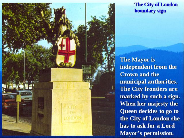 The City of London boundary sign The Mayor is independent from the Crown and...