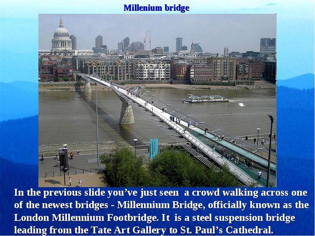 Millenium bridge In the previous slide you've just seen a crowd walking acros...