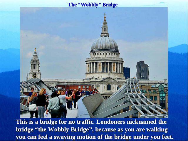 """The """"Wobbly"""" Bridge This is a bridge for no traffic. Londoners nicknamed the..."""