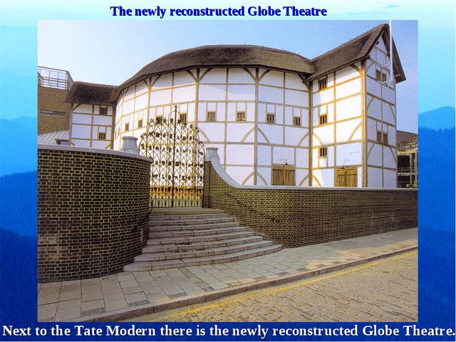The newly reconstructed Globe Theatre Next to the Tate Modern there is the ne...