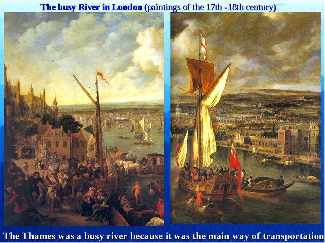 The busy River in London (paintings of the 17th -18th century) The Thames was...
