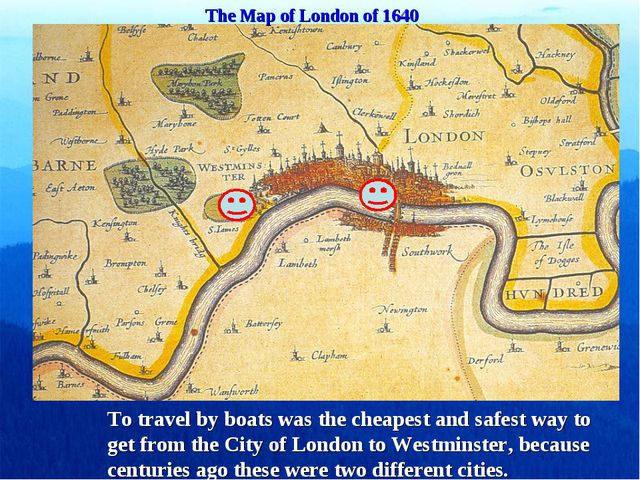 The Map of London of 1640 To travel by boats was the cheapest and safest way...