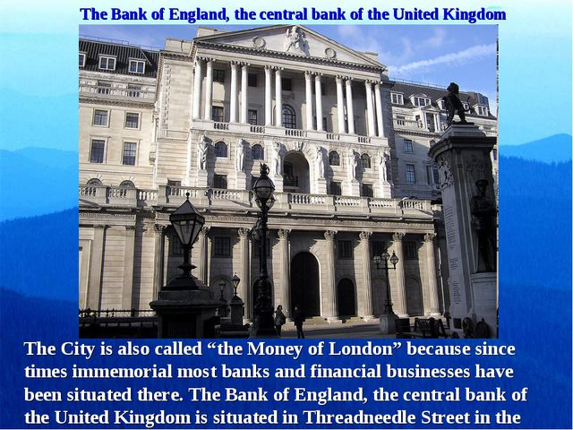The Bank of England, the central bank of the United Kingdom The City is also...