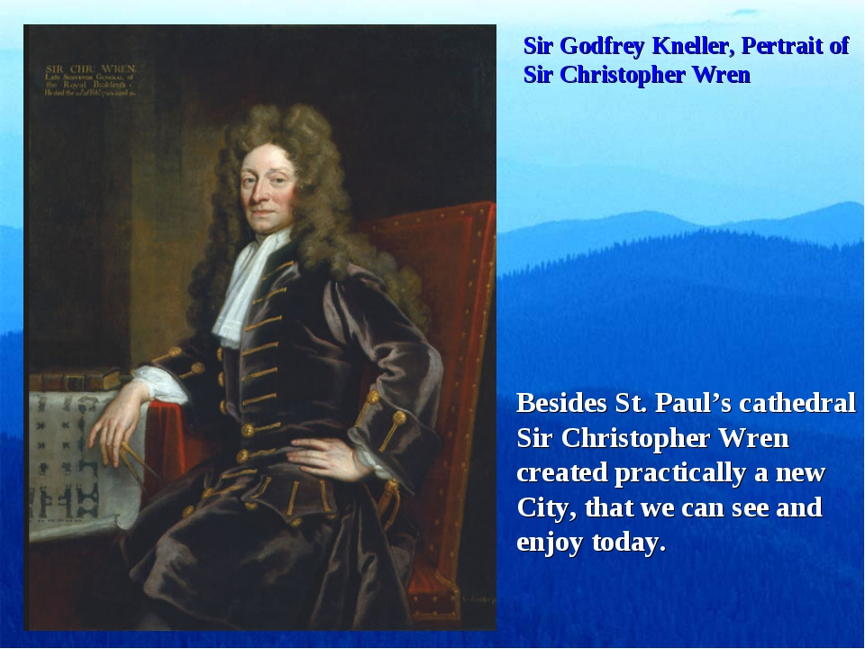 Sir Godfrey Kneller, Pertrait of Sir Christopher Wren Besides St. Paul's cath...