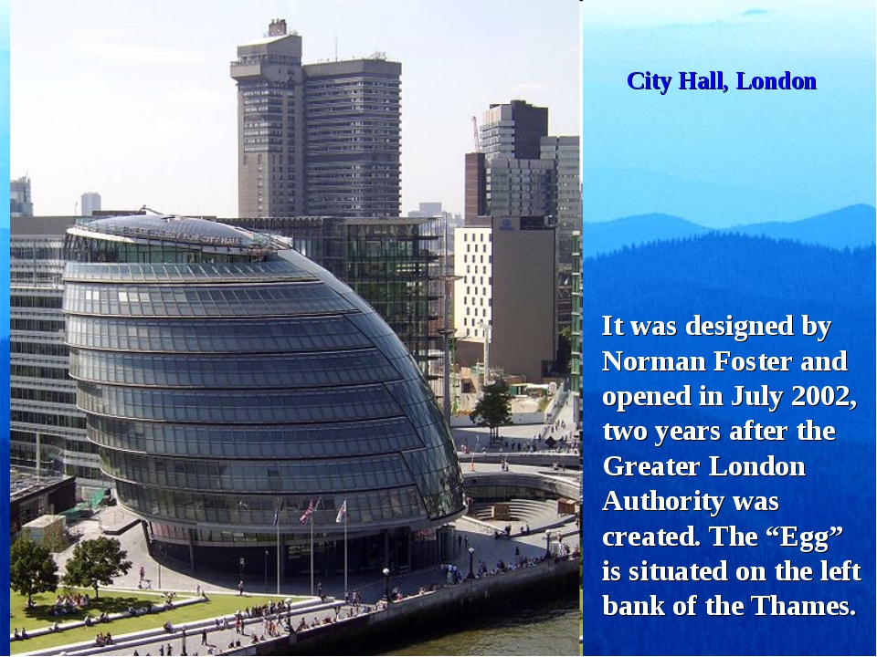 City Hall, London It was designed by Norman Foster and opened in July 2002, t...