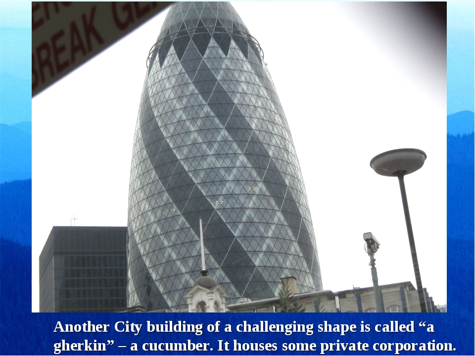 """Another City building of a challenging shape is called """"a gherkin"""" – a cucumb..."""