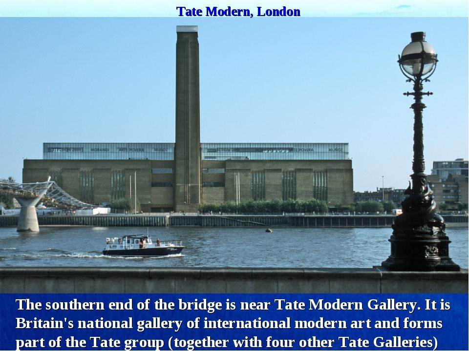 Tate Modern, London The southern end of the bridge is near Tate Modern Galler...
