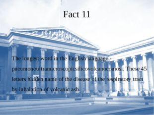Fact 11 The longest word in the English language - pneumonoultramicroscopicsi