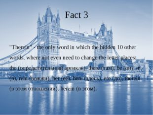 """Fact 3 """"Therein"""" - the only word in which the hidden 10 other words, where no"""