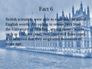 Fact 6 British scientists were able to establish the oldest English words. Ac