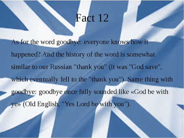 Fact 12 As for the word goodbye: everyone knows how it happened? And the hist...