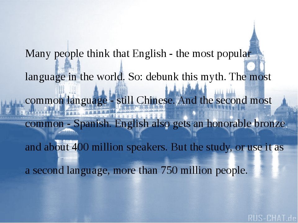 Many people think that English - the most popular language in the world. So:...