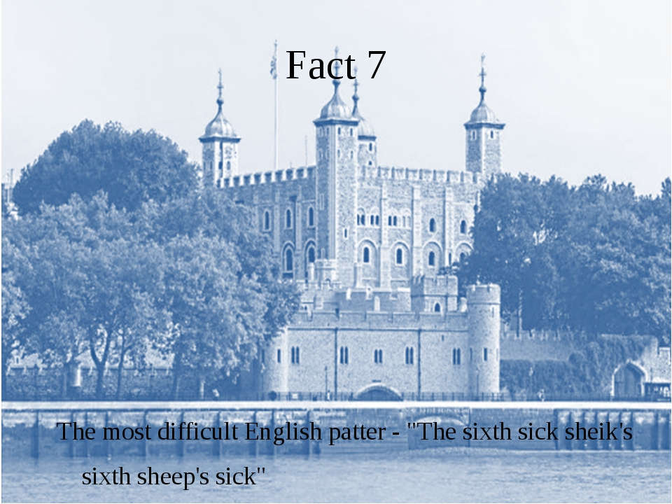 """Fact 7 The most difficult English patter - """"The sixth sick sheik's sixth shee..."""