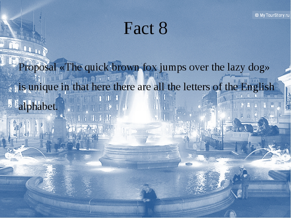 Fact 8 Proposal «The quick brown fox jumps over the lazy dog» is unique in th...