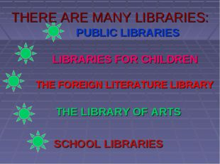 THERE ARE MANY LIBRARIES: PUBLIC LIBRARIES LIBRARIES FOR CHILDREN THE FOREIGN