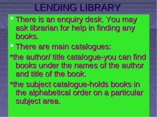 LENDING LIBRARY There is an enquiry desk. You may ask librarian for help in f
