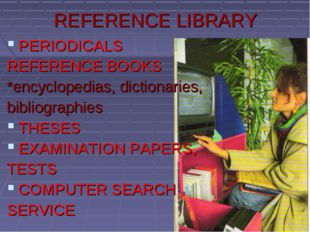 REFERENCE LIBRARY PERIODICALS REFERENCE BOOKS *encyclopedias, dictionaries, b