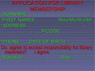 APPLICATION FOR LIBRARY MEMBERSHIP *SURNAME…………………………………... *FIRST NAMES……………