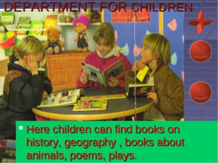 DEPARTMENT FOR CHILDREN Here children can find books on history, geography ,