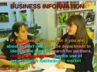 BUSINESS INFORMATION IF you have a company or if you are about to start one,