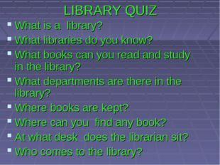 LIBRARY QUIZ What is a library? What libraries do you know? What books can yo