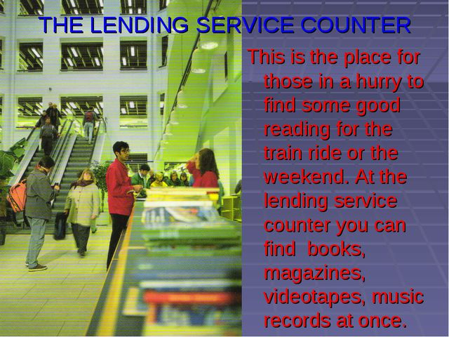 THE LENDING SERVICE COUNTER This is the place for those in a hurry to find so...