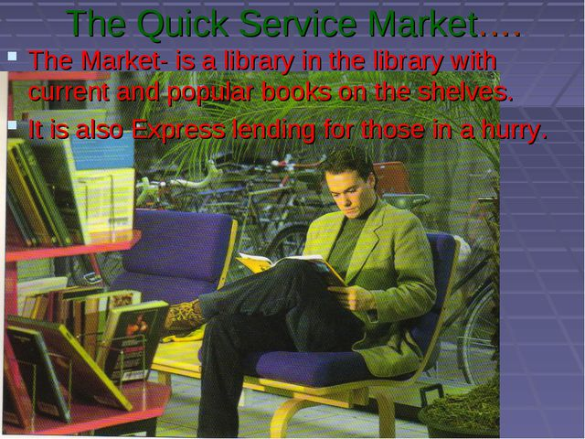 The Quick Service Market…. The Market- is a library in the library with curre...