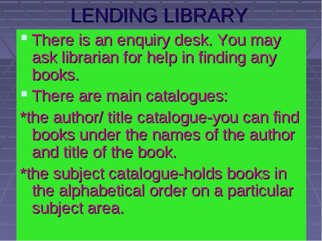 LENDING LIBRARY There is an enquiry desk. You may ask librarian for help in f...