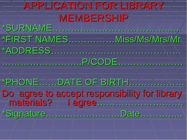 APPLICATION FOR LIBRARY MEMBERSHIP *SURNAME…………………………………... *FIRST NAMES……………...