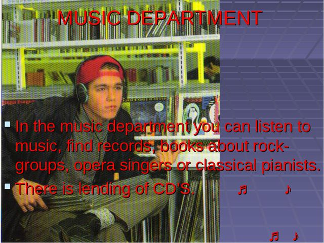 MUSIC DEPARTMENT In the music department you can listen to music, find record...