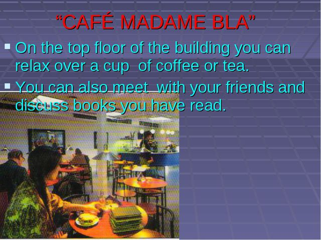 """""""CAFÉ MADAME BLA"""" On the top floor of the building you can relax over a cup..."""