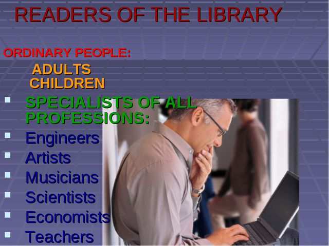 READERS OF THE LIBRARY ORDINARY PEOPLE: ADULTS CHILDREN SPECIALISTS OF ALL PR...