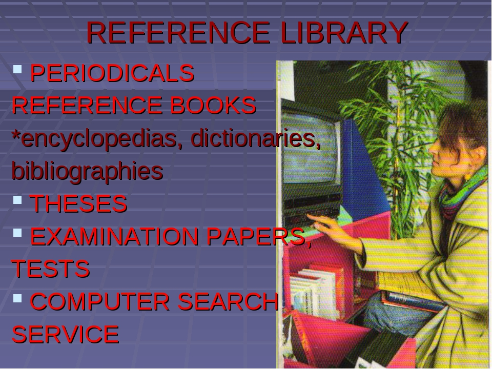 REFERENCE LIBRARY PERIODICALS REFERENCE BOOKS *encyclopedias, dictionaries, b...