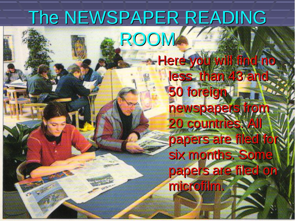 The NEWSPAPER READING ROOM Here you will find no less than 43 and 50 foreign...