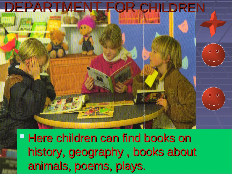 DEPARTMENT FOR CHILDREN Here children can find books on history, geography ,...