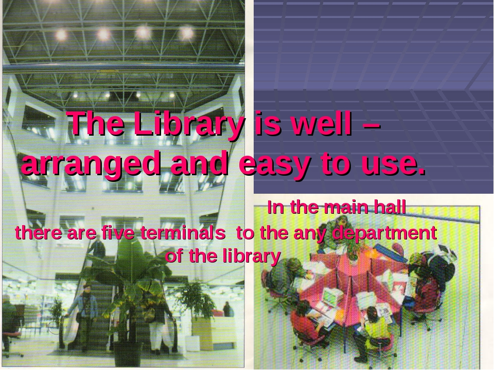 The Library is well –arranged and easy to use. In the main hall there are fi...