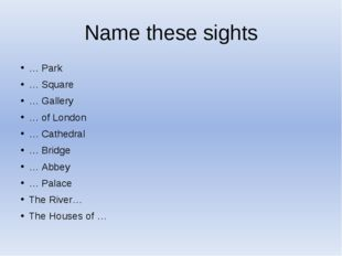 Name these sights … Park … Square … Gallery … of London … Cathedral … Bridge
