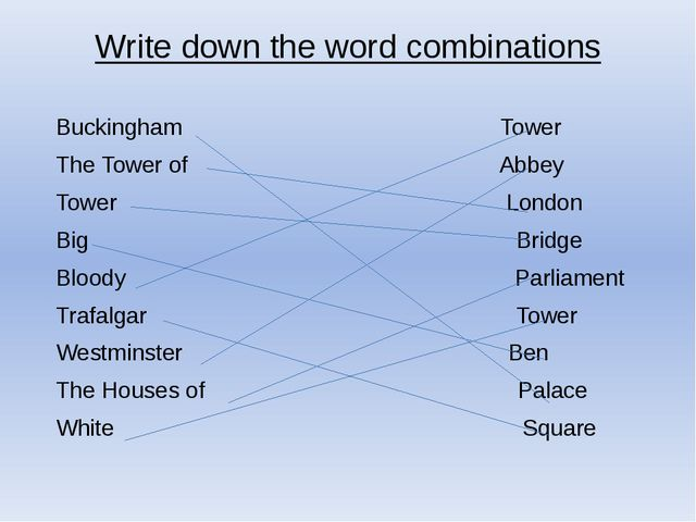 Write down the word combinations Buckingham Tower The Tower of Abbey Tower Lo...