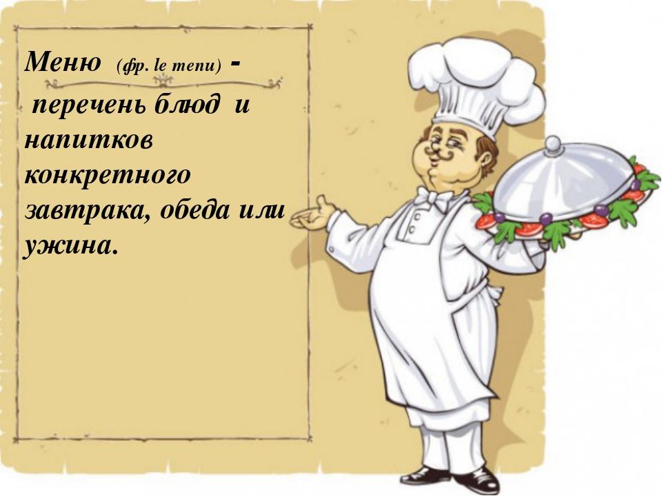 Меню (фр.le menu) - переченьблюд и напитков конкретного завтрака, обеда ил...